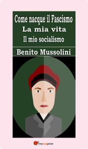 Come nacque il Fascismo. La mia vita. Il mio socialismo Libro Cover