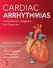 Cardiac Arrhythmias: Interpretation, Diagnosis And Treatment, Second Edition