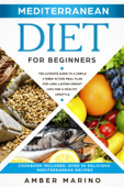 Mediterranean Diet for Beginners: The Ultimate Guide to a Simple 4-Week Action Plan for Long Lasting Weight Loss and a Healthy Lifestyle. (Cookbook Included: Best Delicious Mediterranean Recipes)