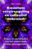 Kwantumverstrengeling en collectief onbewust. Fysica en metafysica van het universum. Nieuwe interpretaties.