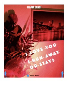 I LOVE YOU I RUN AWAY OR STAY? da ILARIA LANCI