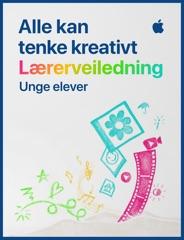 Alle kan tenke kreativt: Lærerveiledning for unge elever