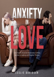 Anxiety in Love: Learn how to overcome relationship conflicts. Say stop to jealousy and negative thinking