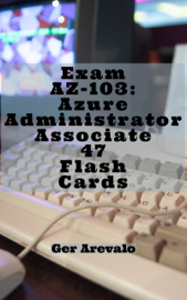 Exam AZ-103: Azure Administrator Associate 47 Flash Cards