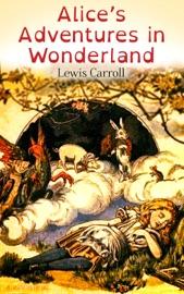 Alice S Adventures In Wonderland Illustrated Edition