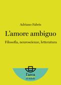 L'amore ambiguo: Filosofia, neuroscienze, letteratura Book Cover