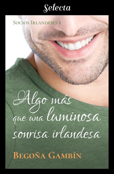 Algo más que una luminosa sonrisa irlandesa (Socios Irlandeses 1) por Begoña Gambín