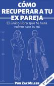 Cómo recuperar a tu ex: El único libro que te hará volver con tu ex