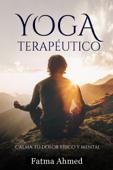 Yoga Terapéutico o Restaurativo - Guía desde Casa para Principiantes - Mejora tu Salud y Calma tu Dolor Físico y Mental Book Cover