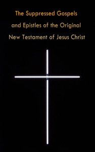 The Suppressed Gospels and Epistles of the Original New Testament of Jesus Christ Book Cover