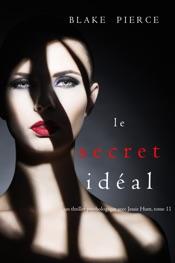 Le Secret Idéal (Un thriller psychologique avec Jessie Hunt, tome 11)
