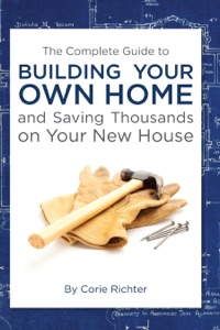 The Complete Guide to Building Your Own Home and Saving Thousands on Your New House Book Cover