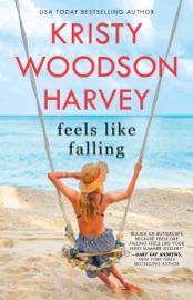Feels Like Falling - Kristy Woodson Harvey by  Kristy Woodson Harvey PDF Download
