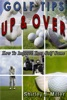 Golf Tips Up & Over: How To Improve Your Golf Game