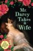 Mr. Darcy Takes a Wife
