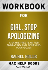 Girl Stop Apologizing A Shame Free Plan For Embracing And Achieving Your Goals By Rachel Hollis Max Help Workbooks