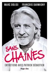 Sans Chaînes - Entretiens avec Patrick Sébastien