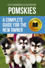 Pomskies: A Complete Guide for the New Owner: Training, Feeding, and Loving your New Pomsky Dog (Second Edition)