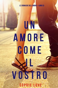 Un Amore Come Il Vostro (Le cronache dell'amore—Libro 5) Book Cover