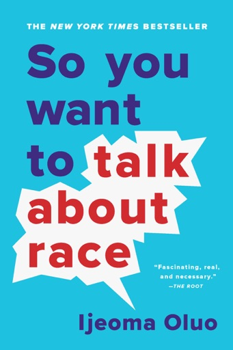 So You Want to Talk About Race - Ijeoma Oluo