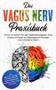 Frederick Vogt - Das Vagus Nerv Praxisbuch: Schritt für Schritt mit dem Selbstheilungsnerv Ihren Körper und Geist ins Gleichgewicht bringen und zufriedener leben - inkl. Vagusnerv - Übungen zum Bekämpfen von Stress, Depressionen, Migräne, innerer Unruhe und Tinnitus Grafik