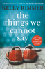 Kelly Rimmer - The Things We Cannot Say artwork