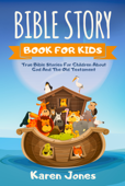Bible Story Book For Kids: True Bible Stories for Children About God And The Old Testament Every Christian Child Should Know Book Cover