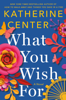 Katherine Center - What You Wish For  artwork