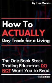 How to Day Trade: The One Book Stock Trading Educators Do Not Want You to Read