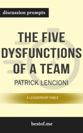 The Five Dysfunctions of a Team: A Leadership Fable by Patrick Lencioni (Discussion Prompts)