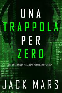 Una Trappola per Zero (Uno spy thriller della serie Agente Zero—Libro #4) Book Cover