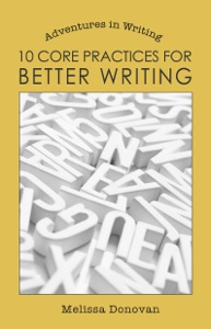 10 Core Practices for Better Writing (Adventures in Writing) da Melissa Donovan