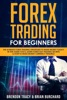 Forex Trading for Beginners: The Ultimate Forex Trading Strategies to Make Money Today! In This Guide You'll Learn Forex Day Trading Secrets & How to Make Money Currency Trading!