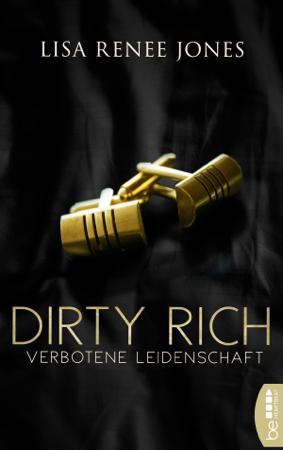 Dirty Rich - Verbotene Leidenschaft - Lisa Renee Jones