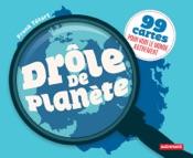 Drôle de planète. 99 cartes pour voir le monde autrement