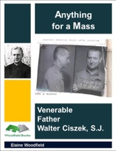 Anything For A Mass: Venerable Father Walter Ciszek, S. J.