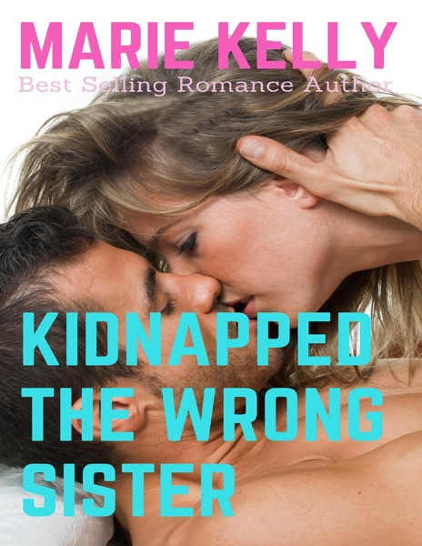 Kidnapped the Wrong Sister - Marie Kelly book cover