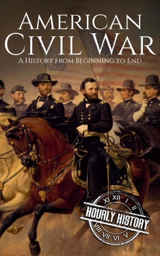 Hourly History - American Civil War: A History from Beginning to End