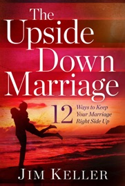 The Upside Down Marriage 12 Ways To Keep Your Marriage Right Side Up