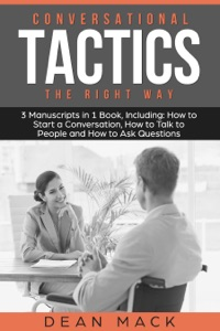 Conversation Tactics: The Right Way - Bundle - The Only 3 Books You Need to Master Conversational Tactics, Crucial Conversations and Conversational Intelligence Today
