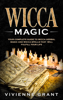 Vivienne Grant - Wicca Magic: Your Complete Guide to Wicca Herbal Magic and Wicca Spells That Will Fulfill Your Life  artwork