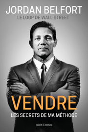 Jordan Belfort, le loup de Wall Street : Vendre