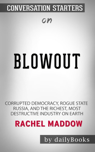 dailyBooks - Blowout: Corrupted Democracy, Rogue State Russia, and the Richest, Most Destructive Industry on Earth by Rachel Maddow: Conversation Starters