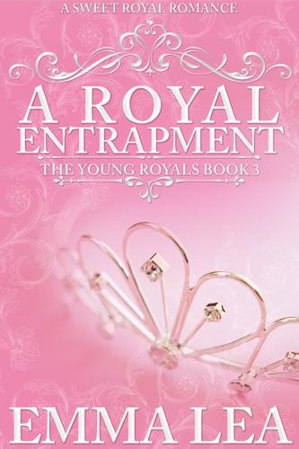 Emma Lea - A Royal Entrapment