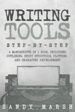 Writing Tools: Step-by-Step  4 Manuscripts in 1 Book  Essential Writing Prompts, Writing Skills and Writing Tips & Tricks Any Writer Can Learn