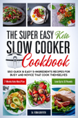The Super Easy Keto Slow Cooker Cookbook: 250 Quick & Easy 5-Ingredients Recipes for Busy and Novice that Cook Themselves  2-Weeks Keto Meal Plan – Lose Up to 16 Pounds Book Cover