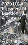 2020 U.S.A Presidential Election 1.0 A Teaser