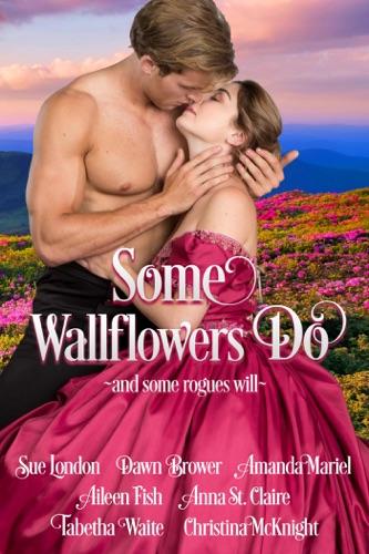 Sue London, Dawn Brower, Amanda Mariel, Aileen Fish, Anna St. Claire, Tabetha Waite & Christina McKnight - Some Wallflowers Do