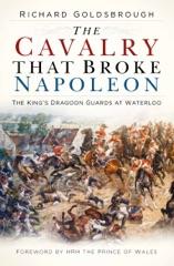 The Cavalry that Broke Napoleon