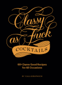 Classy as Fuck Cocktails